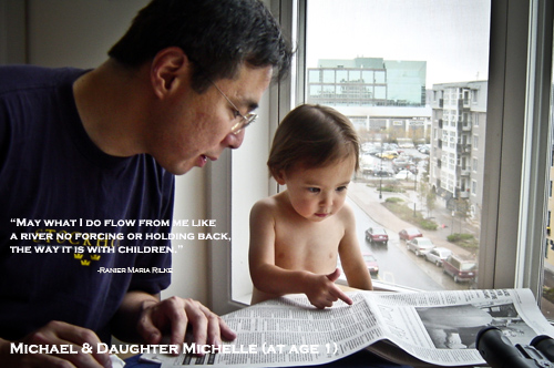 "Dr. Michael Iwama and Daughter Michelle (at age 1) ""May what I do flow from me like  a river no forcing or holding back, the way it is with children."" - Ranier Maria Rilke"